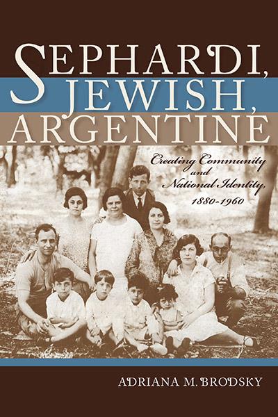 Sephardi, Jewish, Argentine: Community and National Identity, 1880-1960. By, Adriana M. Brodsky
